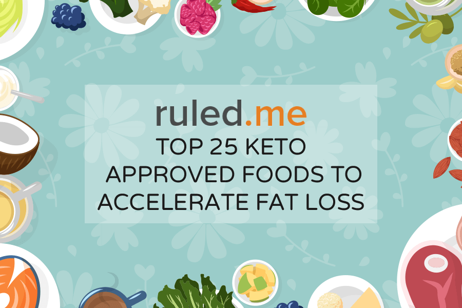 Top 25 Keto Approved Foods to Accelerate Fat Loss